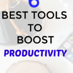 6 Best Tools to Boost Your Productivity