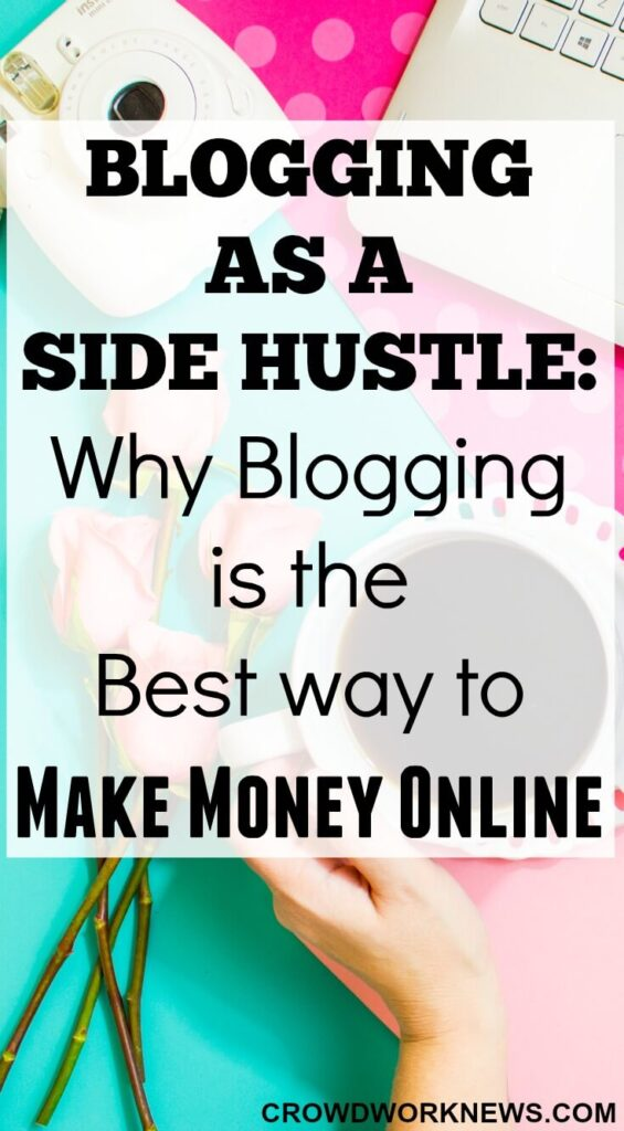Blogging As A Side Hustle: Why Blogging is the Best Way to Make Money Online