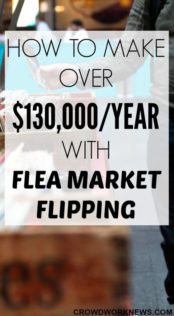 How to Make Over $130,000 A Year With Flea Market Flipping