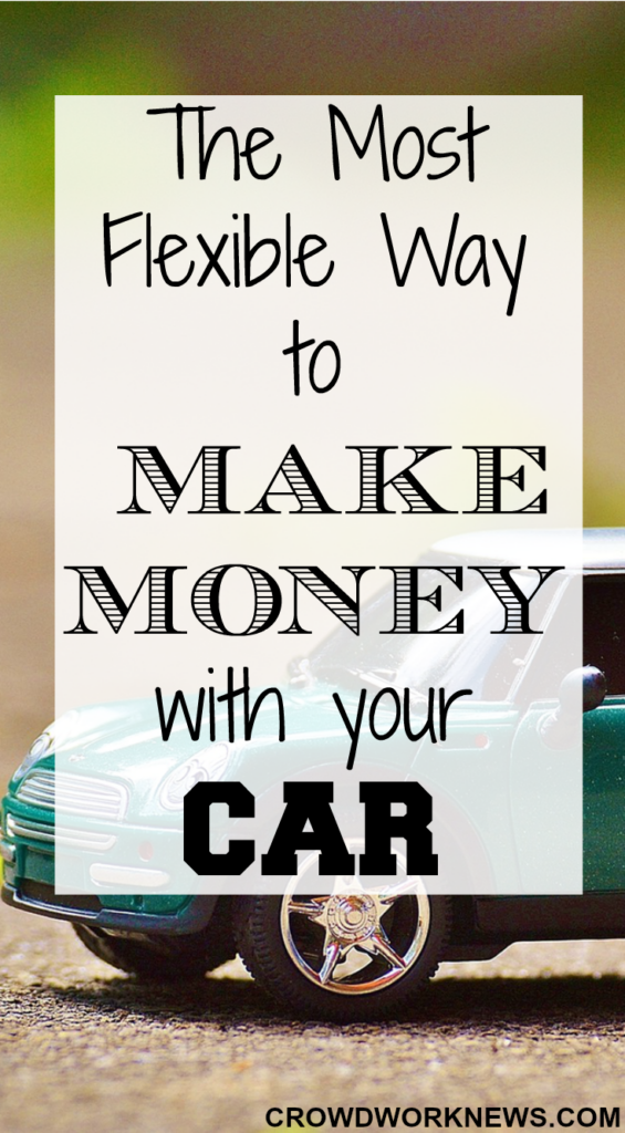 The Most Flexible Way To Make Money With Your Car