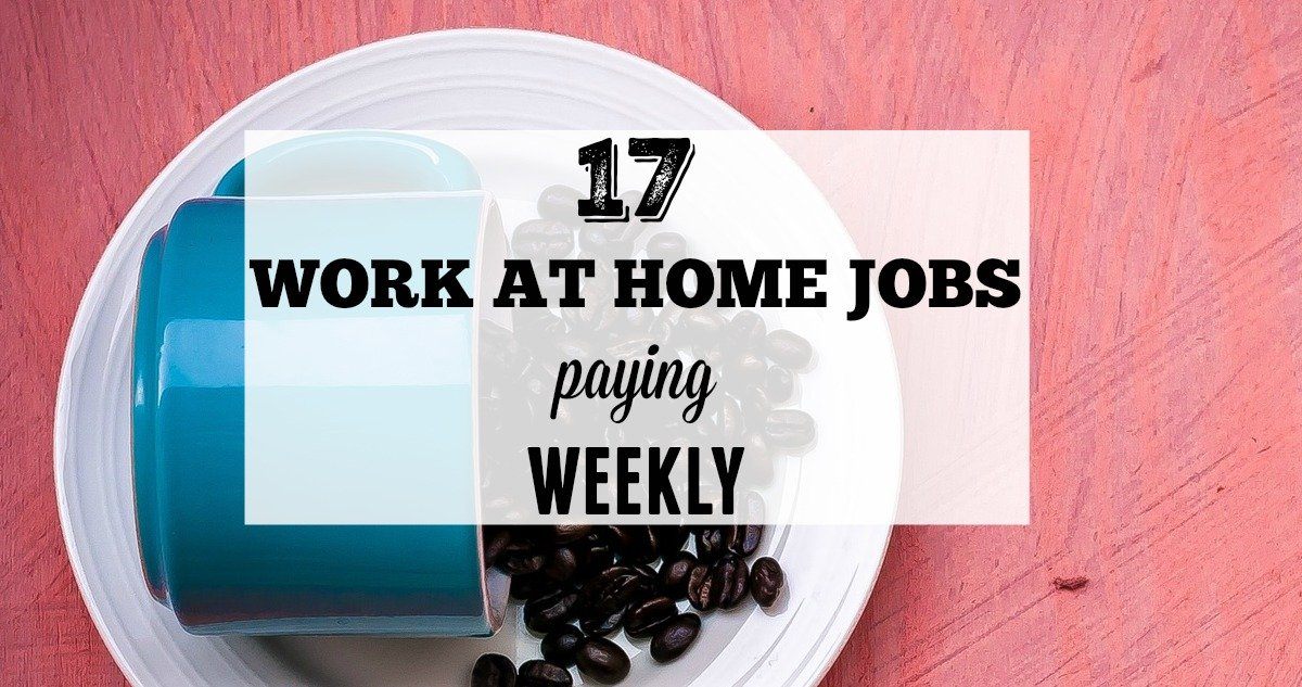 17 Work-at-Home Jobs That Pay Weekly(Get Paid Faster)