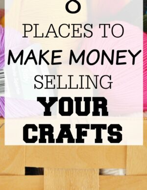 8 Places To Make Money Selling Your Crafts