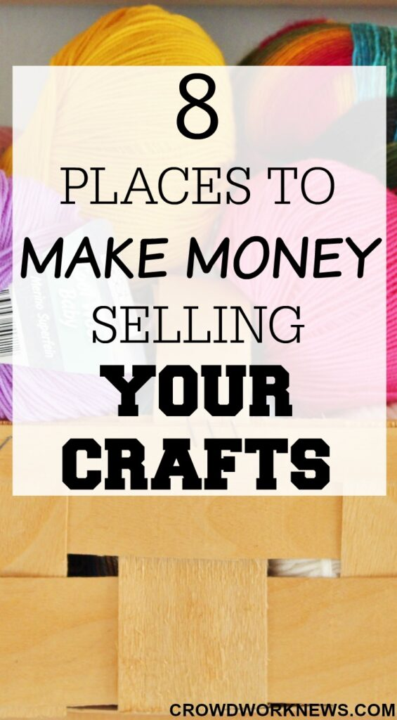 8 places to make money selling your crafts crowd work news for Money making crafts to sell