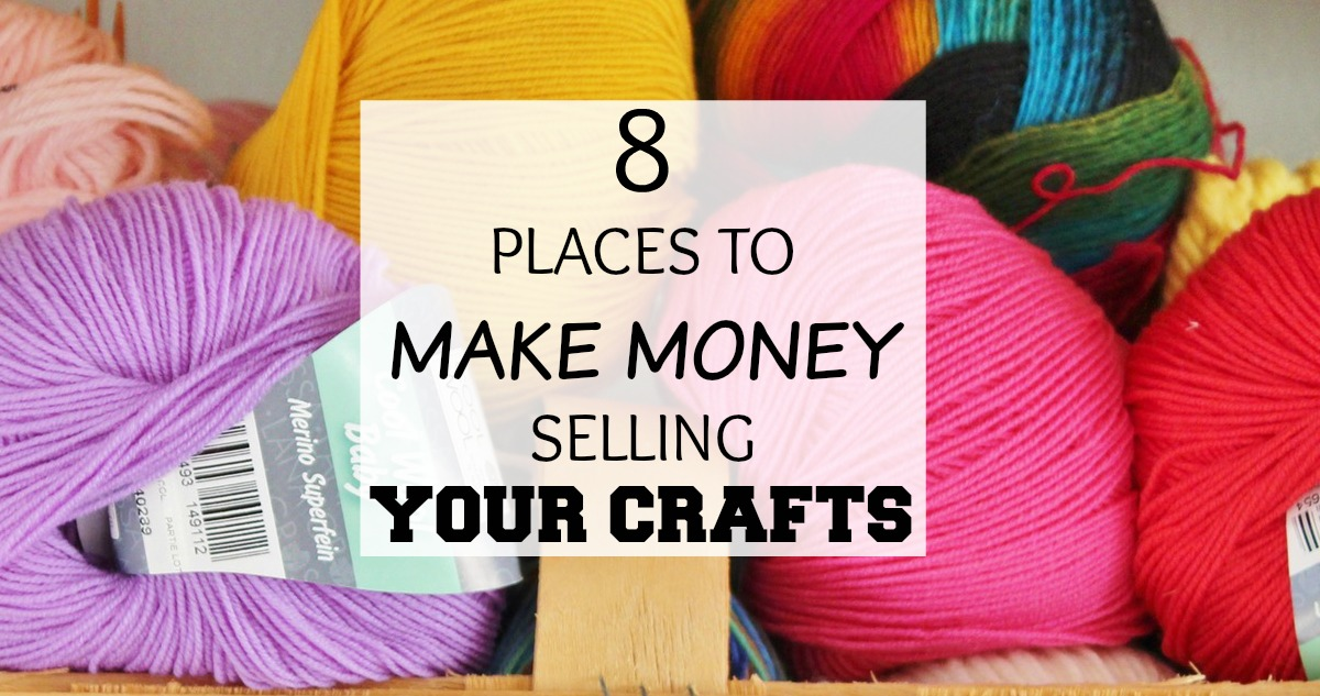 8 Places To Make Money Selling Your Crafts Crowd Work News