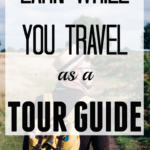 Earn While You Travel As A Tour Guide