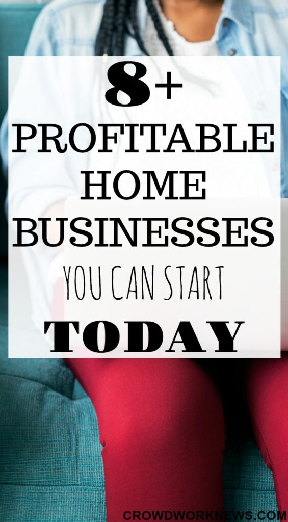 8+ Profitable Home Businesses You Can Start Today