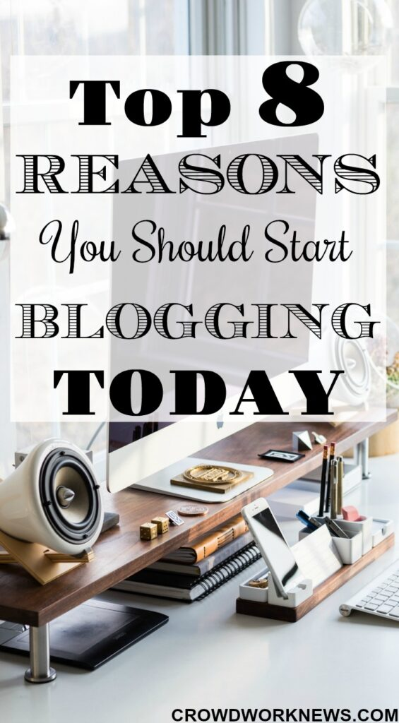 Top 8 Reasons You Should Start Blogging Today