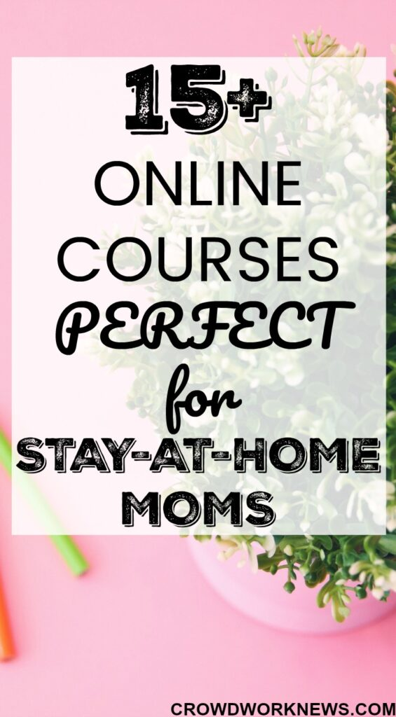 15+ Online Courses Perfect For Stay-At-Home Moms