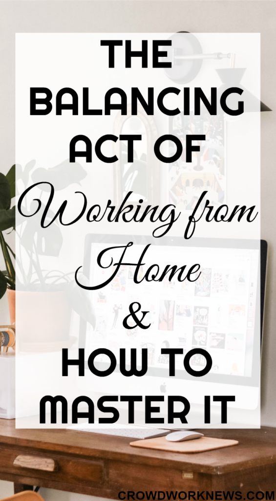 The Balancing Act Of Working From Home And How To Master It