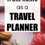 How to Work from Home As A Travel Planner