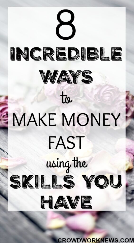 8 Incredible Ways To Make Money Fast Using The Skills You Have