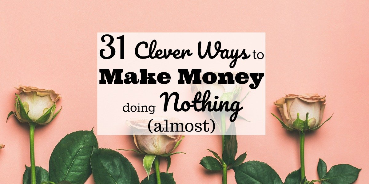 31 Clever and Easy Ways To Make Money Right Now(Updated for 2019)
