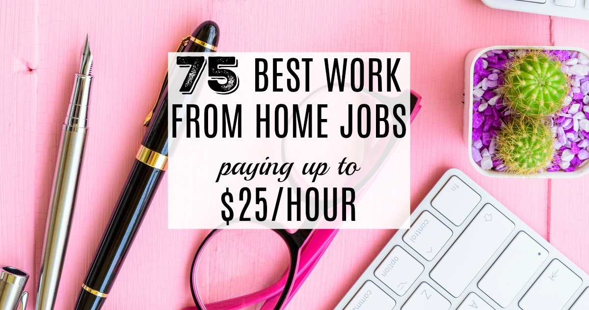 75 Best Work From Home Jobs Hiring Now & Paying Up To $25/hour