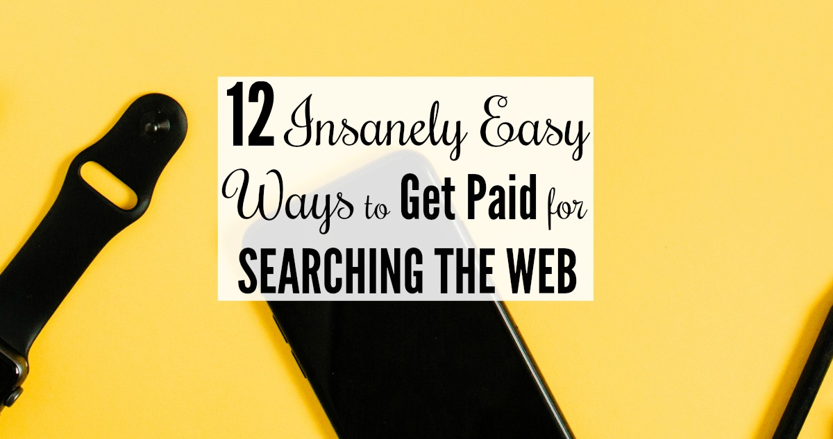 12 Insanely Easy Ways To Get Paid For Searching The Web