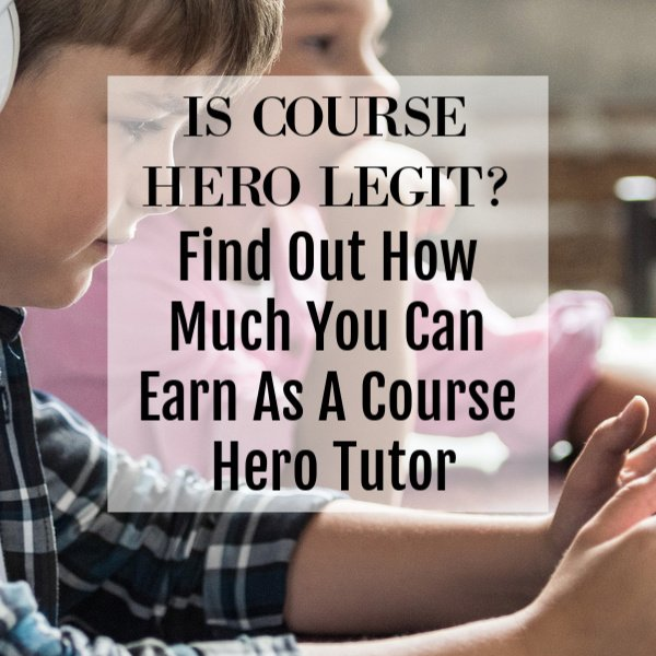 Is Course Hero Legit? Find Out How Much You Can Earn As A Course Hero Tutor
