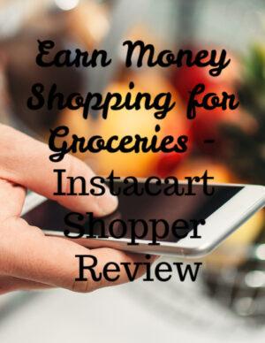 earn money shopping for groceries - instacart shopper review