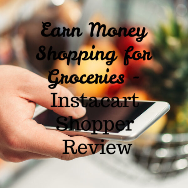 earn money shopping for groceries - instacart shopper review