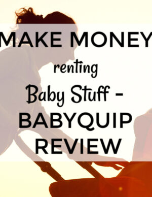 How To Make Money By Renting Baby Stuff - BabyQuip Review